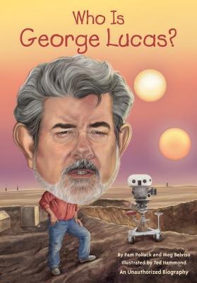 Who Is George Lucas? By Pollack, Pamela D./ Belviso, Meg/ Hammond, Ted (ILT)/ Mcveigh, Kevin (ILT)