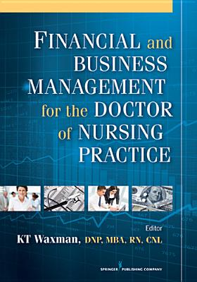 Financial and Business Management for the Doctor of Nursing Practice By Waxman, K. T. (EDT)