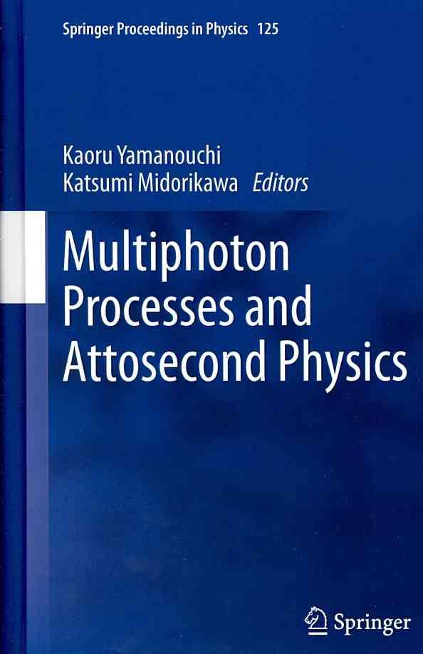 Multiphoton Processes and Attosecond Physics By Yamanouchi, Kaoru (EDT)/ Midorikawa, Katsumi (EDT)